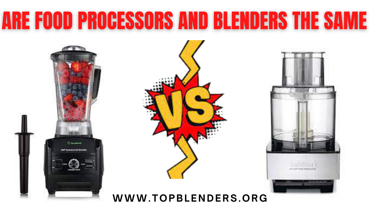 Are food processors and blenders the same